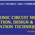 ELECTRONIC CIRCUIT MODELING, SIMULATION, DESIGN & FABRICATION TECHNIQUES