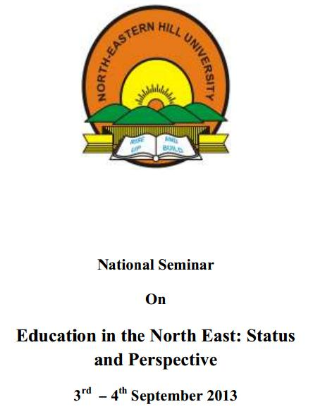 National Seminar On Education in the North East: Status and Perspective Department of Education September 3-4, 2013