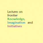 A series of lectures on frontier knowledge, imagination  and initiatives : Tezpur University