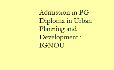 Admission in PG Diploma in Urban Planning and Development : IGNOU