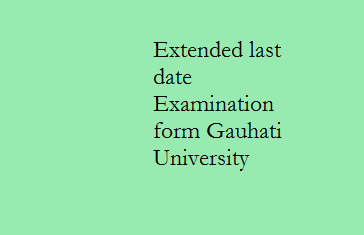 Extended last date for filling up of online examination form Gauhati University