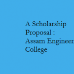 A Scholarship Proposal : Assam Engineering College , Guwahati