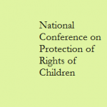 National Conference on Protection of Rights of Children : Issues and Challenges