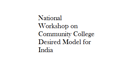 National Workshop on Community College : Desired Model for India