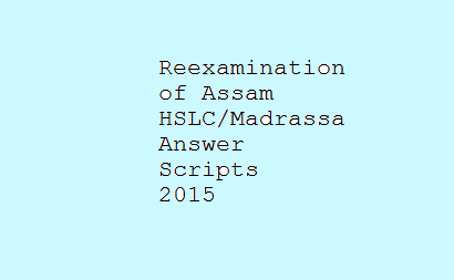 Reexamination of Assam HSLC / Madrassa Answer Scripts 2015
