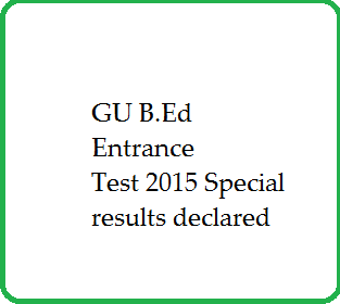 Gauhati University B.Ed Entrance Test 2015 Special results declared