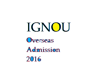 IGNOU Opens Admission its Overseas Study Centres 2016