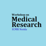 Workshop on Medical Research – ICMR Noida