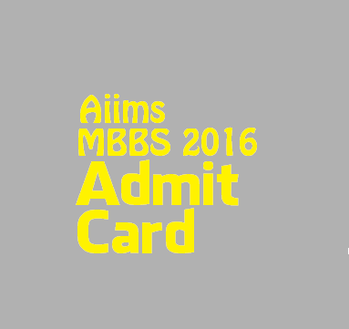 AIIMS MBBS-2016 Entrance Examination admit card is ready for download