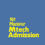 NIT Manipur invites online applications for admission to various M.Tech programme 2016-17 without scholarship